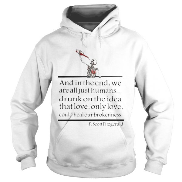 Skeleton drink wine and in the end we are all just humans drunk on the idea that love only love cou Hoodie