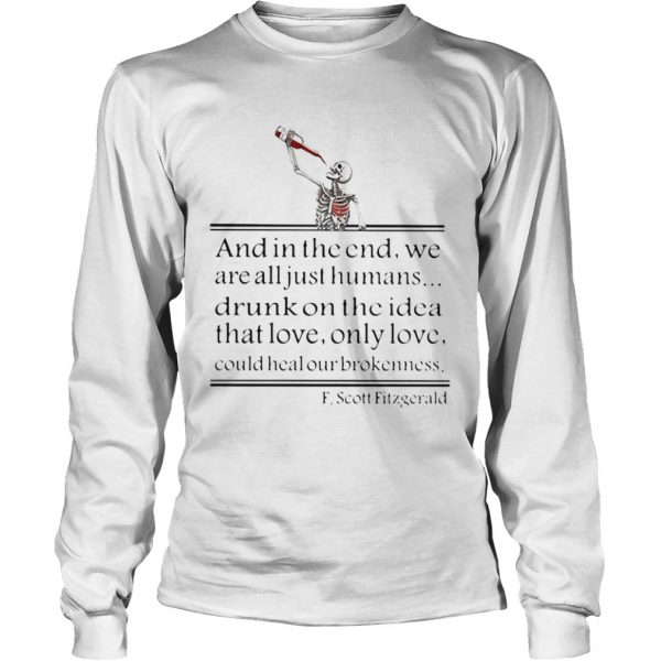 Skeleton drink wine and in the end we are all just humans drunk on the idea that love only love cou Long Sleeve