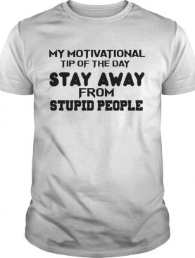 Stay Away From Stupid People shirt