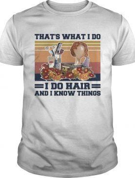 Thats what I do I do hair and I know things girl vintage retro shirt