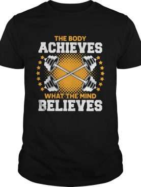 The body a chieves what the mind believes shirt