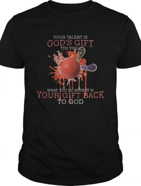 Your talent is gods gift what you do with its is your gift back to god disc golf shirt