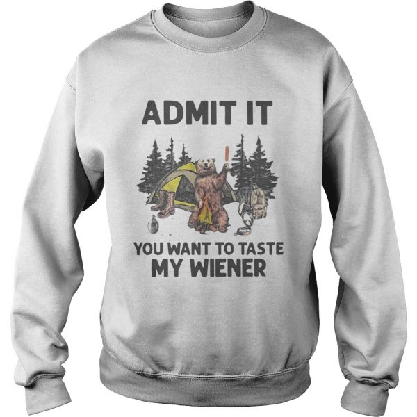 Bear Camping Admit It You Want To Taste My Wiener  Sweatshirt