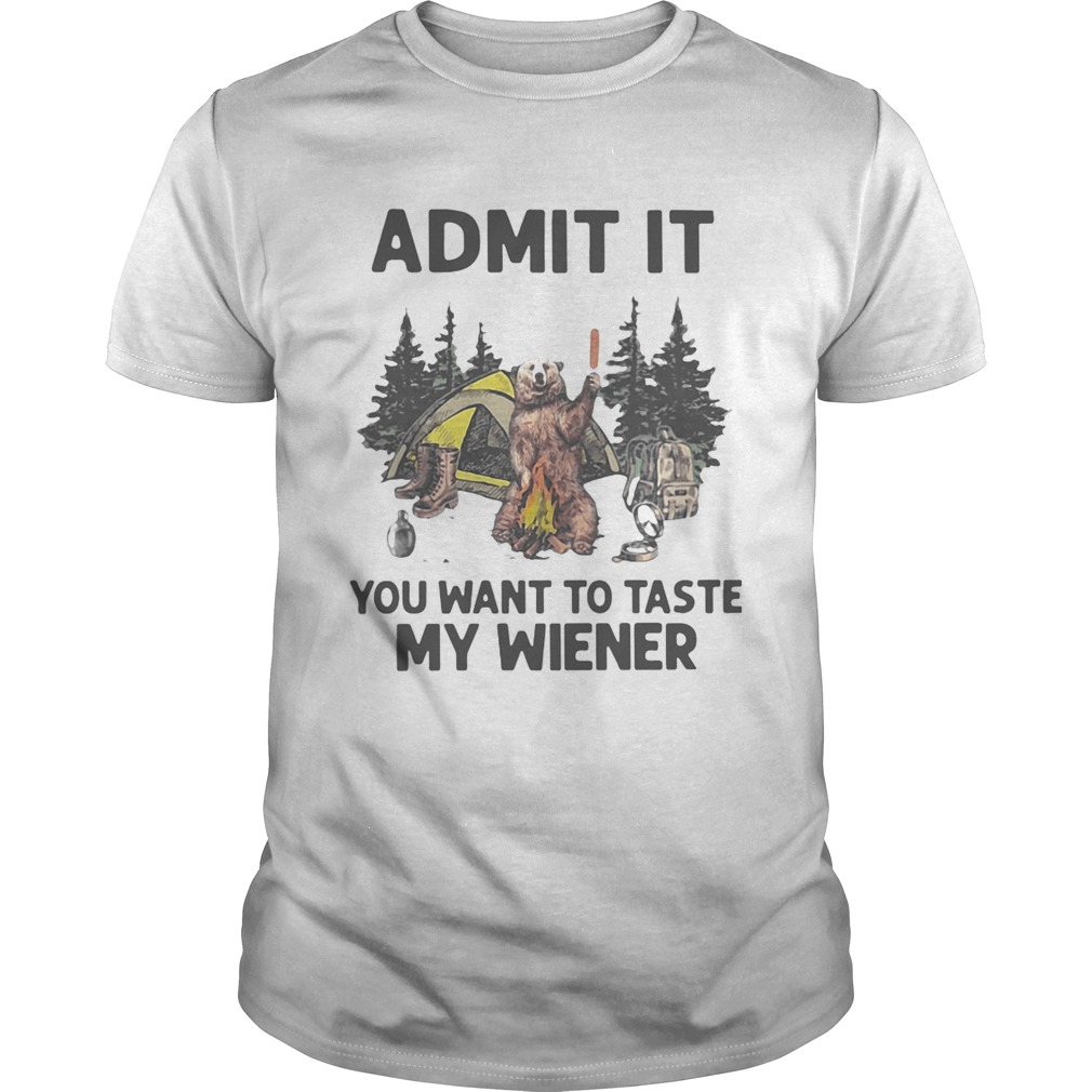 Bear Camping Admit It You Want To Taste My Wiener  Unisex