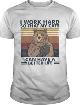 Bear I Work Hard So That My Cats Can Have A Better Life Vintage Retro shirt