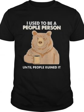 Bear i used to be a people person until people ruined it shirt