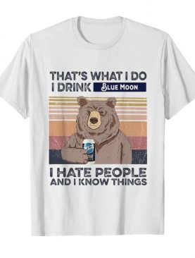 Bear that's what i do i drink blue moon i hate people and i know things vintage retro shirt