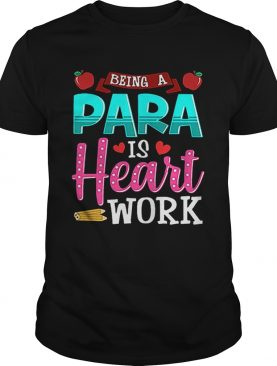 Being A Para Is Heart Work Teacher Day shirt