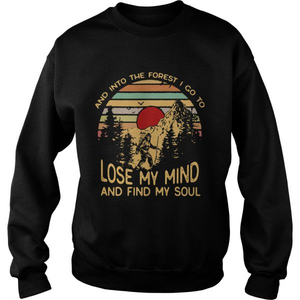 Bigfoot and into the forest i go to lose my mind and find my soul vintage retro  Sweatshirt