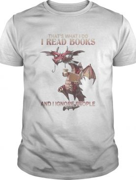 Dragon Thats what I do I read books and I ignore people shirt