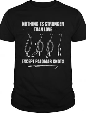 Fishing nothing is stronger than love except palomar knots shirt