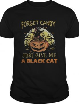 Forget candy just give me a black cat witch halloween shirt