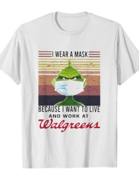 Grinch i wear a mask because i want to live and work at walgreens vintage retro shirt