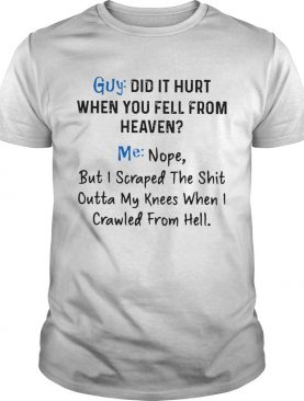 Guy Did It Hurt When You Fell From Heaven Me Nope shirt