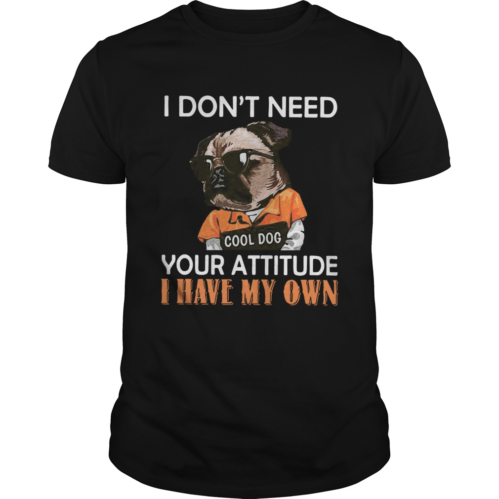 I Dont Need Cool Dog Your Attitude I Have My Own  Unisex