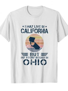 I may live in california but my story began in ohio vintage retro shirt
