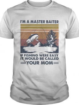 Im A Master Baiter If Fishing Were Easy It Would Be Called Your Mom Vintage Retro shirt
