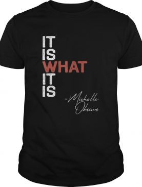 It Is What It Is Michelle Obama Saying Quote DNC Anti Trump shirt