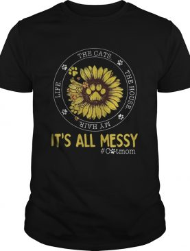 Life The Cats The house My hair Its all messy catmom sunflower shirt