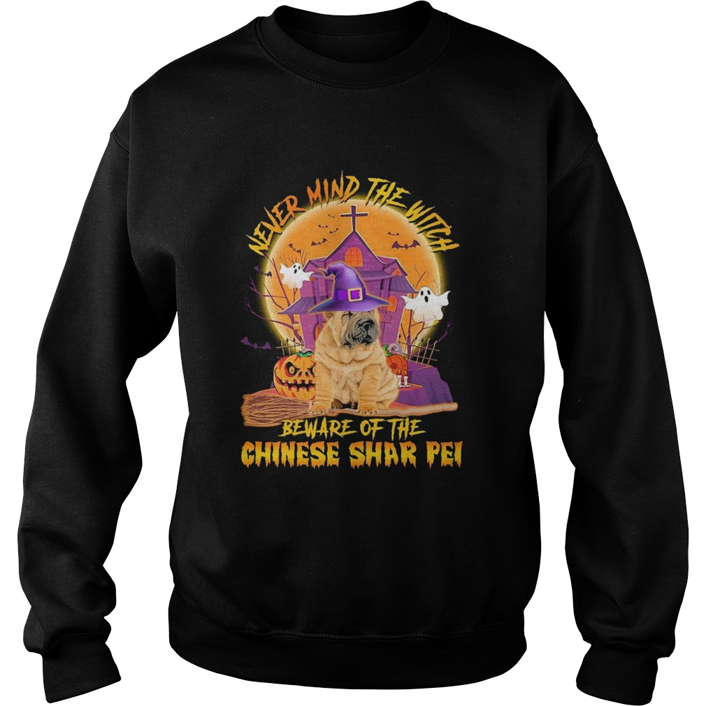 Never Mind The Witch Beware Of The Chinese Shar Pei Halloween  Sweatshirt