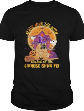 Never Mind The Witch Beware Of The Chinese Shar Pei Halloween shirt