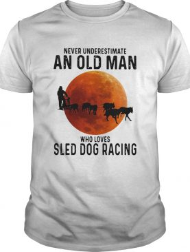 Never Underestimate An Old Man Who Loves Sled Dog Racing Sunset shirt