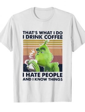 Original Grinch That's What I Do I Drink Coffee I Hate People And I Know Things Vintage shirt