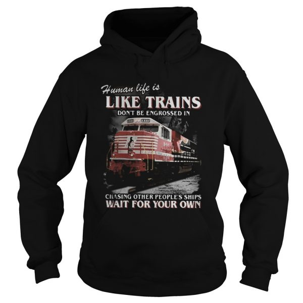 Red human life is like trains dont be engrossed in chasing other peoples ships wait for your own Hoodie