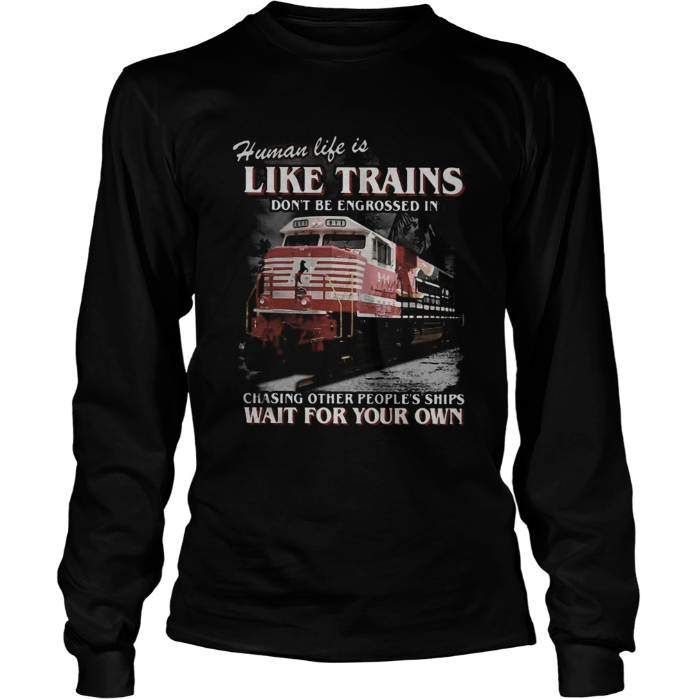 Red human life is like trains dont be engrossed in chasing other peoples ships wait for your own Long Sleeve