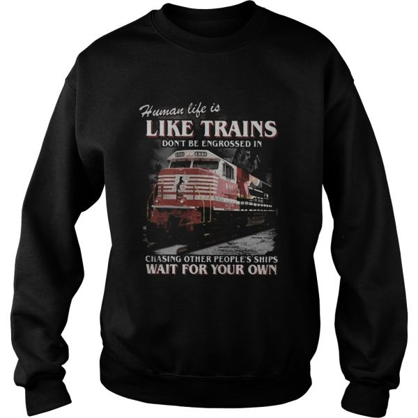 Red human life is like trains dont be engrossed in chasing other peoples ships wait for your own Sweatshirt