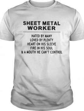 Sheet Metal Worker Hated By Many Loved By Plenty Heart On His Sleeve Fire In His SoulA Mouth He