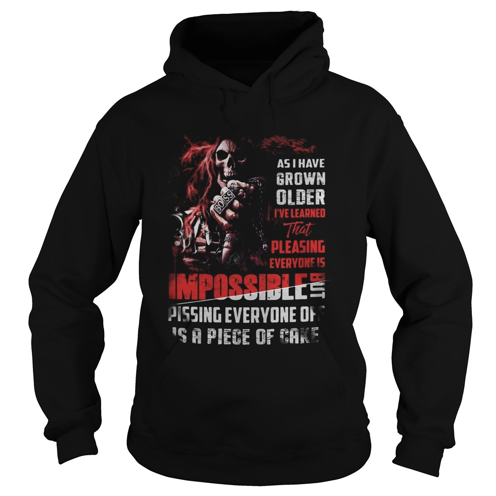 Skeleton death as i have grown older ive learned that pleasing everyone is impossible pissing ever Hoodie