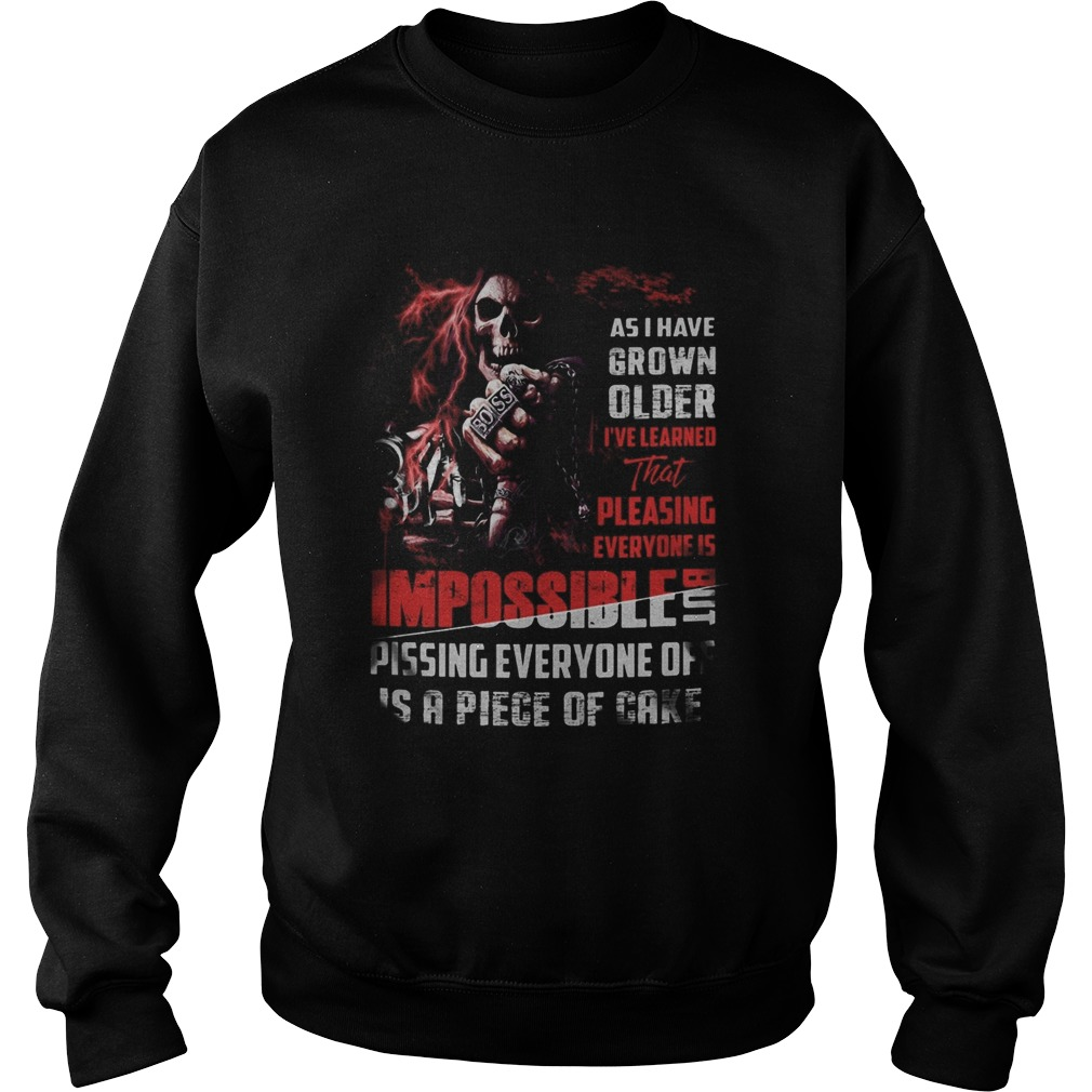 Skeleton death as i have grown older ive learned that pleasing everyone is impossible pissing ever Sweatshirt