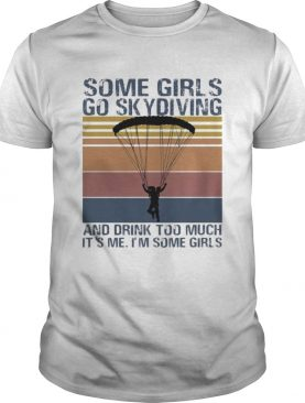 Some girls go skydiving and drink too much its me Im some girls vintage retro shirt