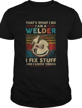 Thats what i do i am a welder i fix stuff and i know things vintage retro shirt