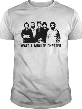 Wait A Minute Chester The Weight The Band shirt