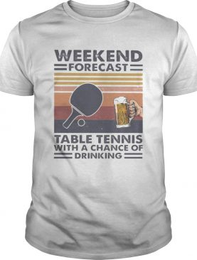 Weekend forecast table tennis with a chance of drinking vintage retro shirt
