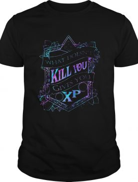 What Doesnt Kill You Gives You Xp D And D shirt