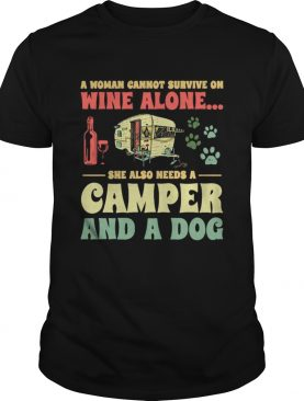 A Womman Connot Survive On Wine Alone She Also Needs A Camper And A Dog shirt
