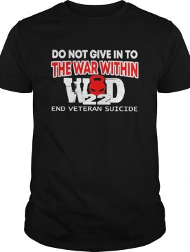 DO NOT GIVE IN TO THE WAR WITHIN END VETERAN SUICIDE shirt