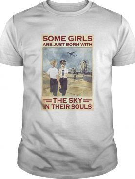 Female Pilot Some Girls Are Just Born With The Sky In Their Souls shirt