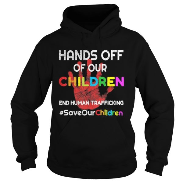 Hands Off of Our Children End Human Trafficking Save Kids  Hoodie