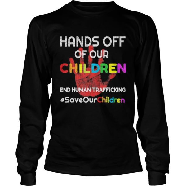Hands Off of Our Children End Human Trafficking Save Kids  Long Sleeve