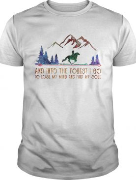 Horse mountain and into the forest i go to lose my mind and find my soul shirt
