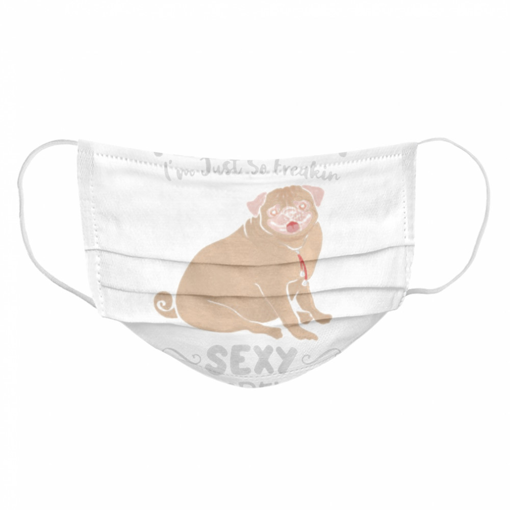 I'm Not Fat I'm Just So Freakin Sexy It Overflows Pug  Cloth Face Mask
