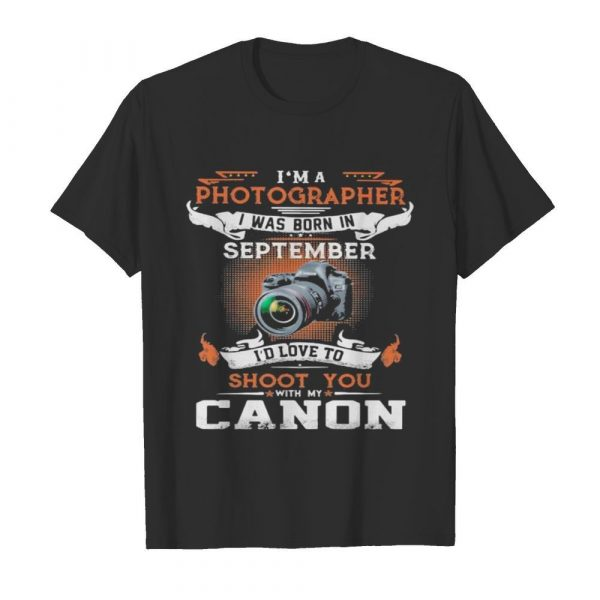I'm a photographer i was born in september i'd love to shoot you with my canon  Classic Men's T-shirt