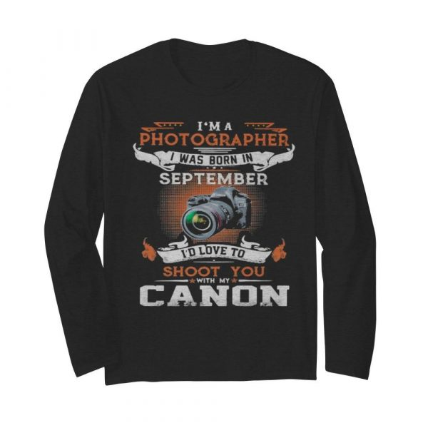 I'm a photographer i was born in september i'd love to shoot you with my canon  Long Sleeved T-shirt