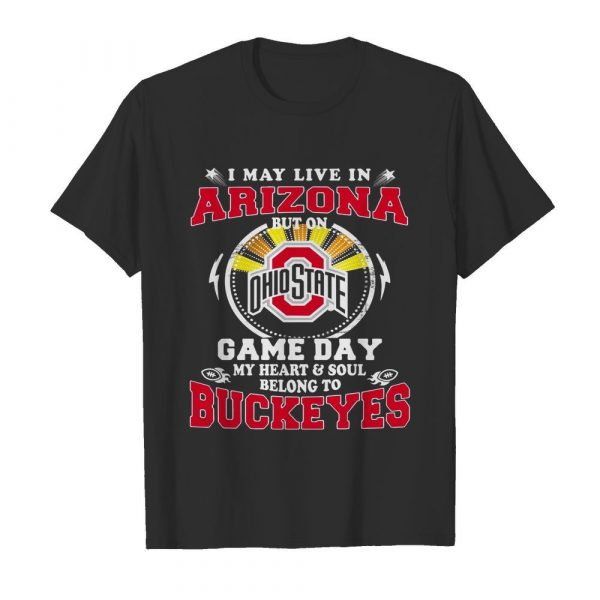I May Live In Arizona But On Ohio State Game Day  Classic Men's T-shirt