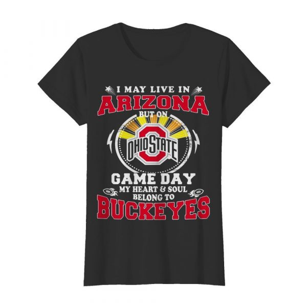 I May Live In Arizona But On Ohio State Game Day  Classic Women's T-shirt