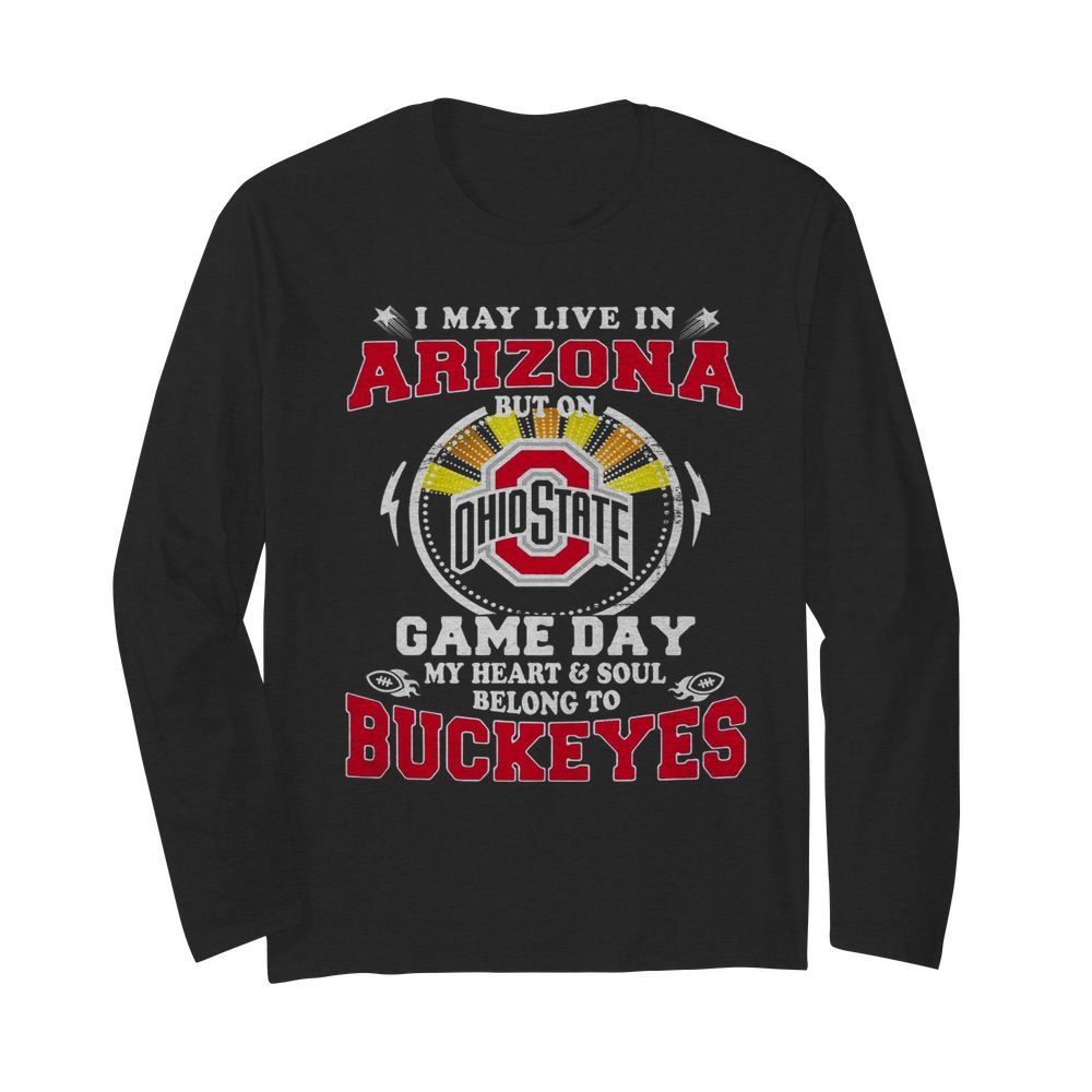 I May Live In Arizona But On Ohio State Game Day  Long Sleeved T-shirt